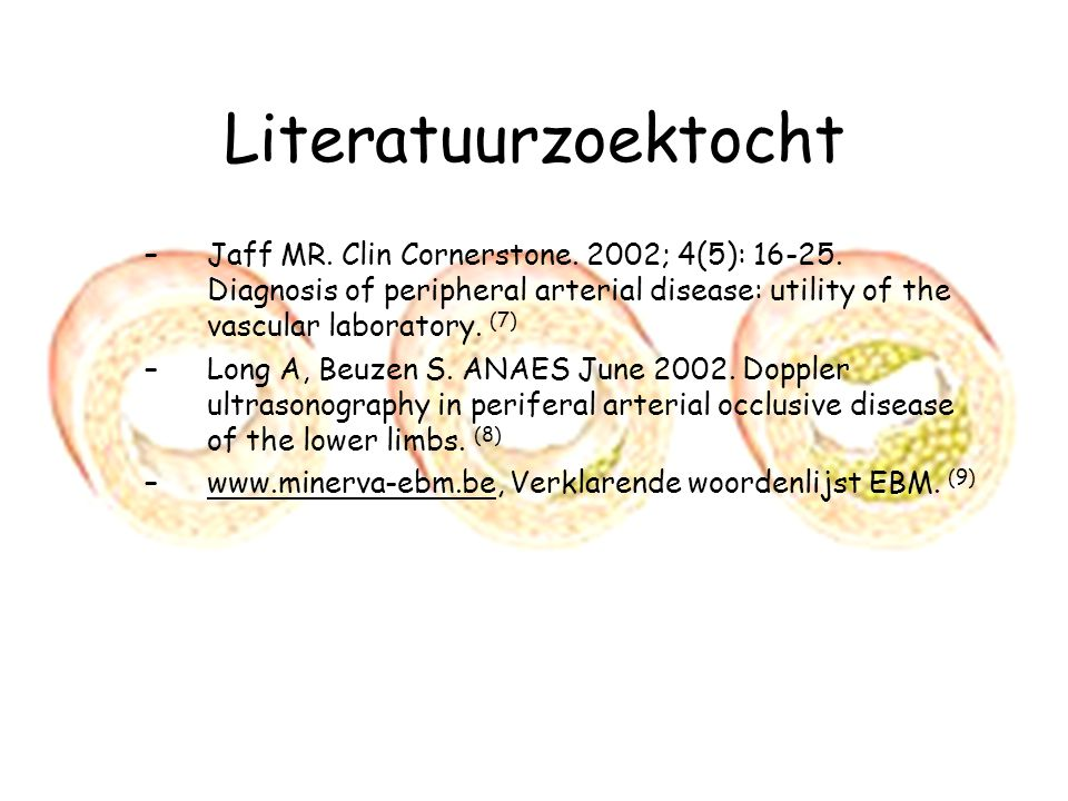 Literatuurzoektocht Jaff MR. Clin Cornerstone. 2002; 4(5): 16-25. Diagnosis of peripheral arterial disease: utility of the vascular laboratory. (7)