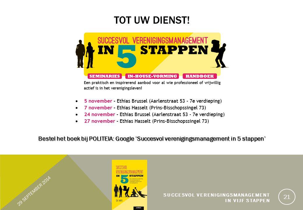 Tot uw dienst! Bestel het boek bij POLITEIA: Google 'Succesvol verenigingsmanagement in 5 stappen' 29 SEPTEMBER 2014.