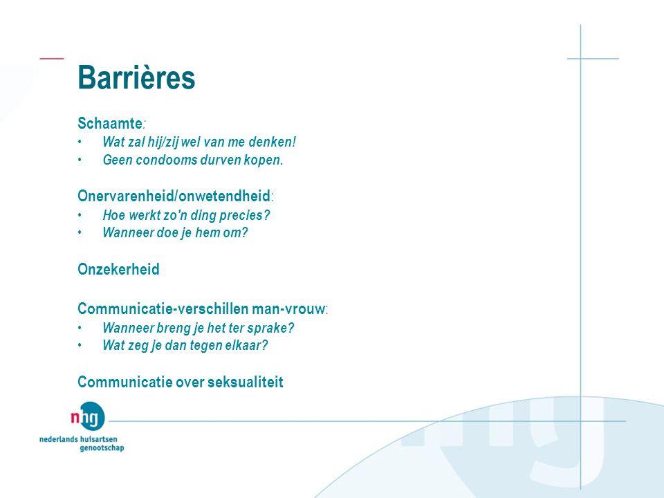 Barrières Schaamte: Onervarenheid/onwetendheid: Onzekerheid