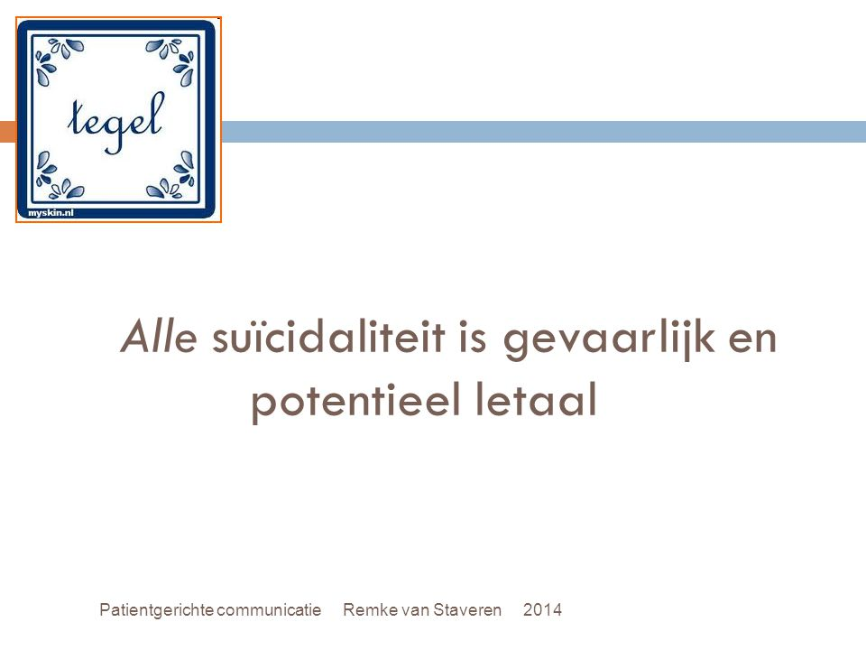 Alle suïcidaliteit is gevaarlijk en potentieel letaal