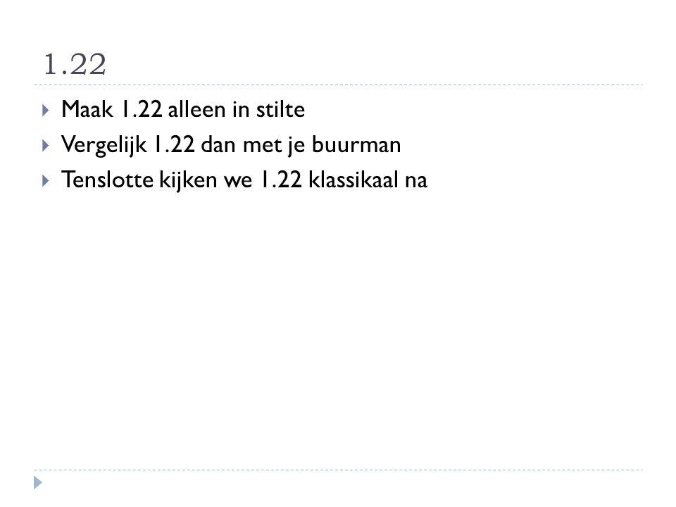 1.22 Maak 1.22 alleen in stilte Vergelijk 1.22 dan met je buurman