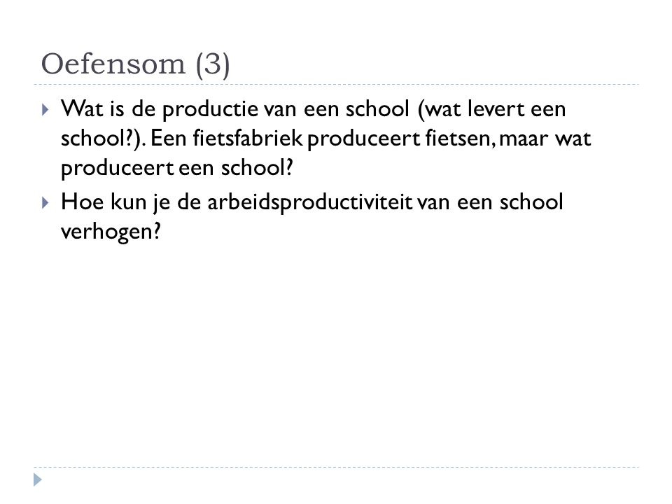 Oefensom (3) Wat is de productie van een school (wat levert een school ). Een fietsfabriek produceert fietsen, maar wat produceert een school