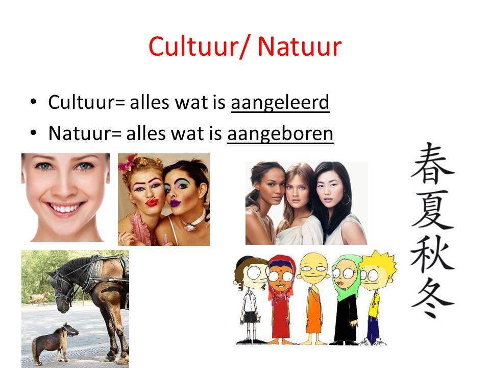 Cultuur/ Natuur Cultuur= alles wat is aangeleerd