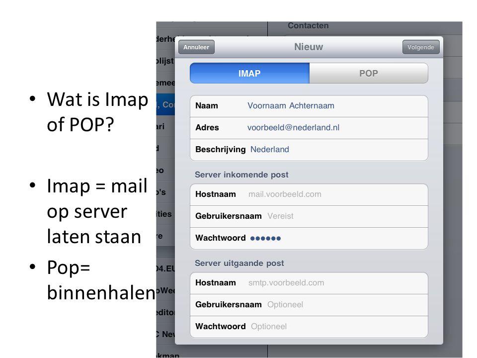 Wat is Imap of POP Imap = mail op server laten staan Pop= binnenhalen