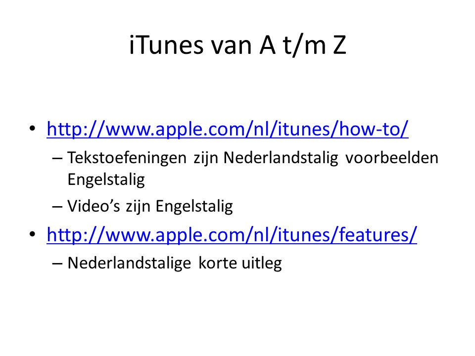 iTunes van A t/m Z http://www.apple.com/nl/itunes/how-to/