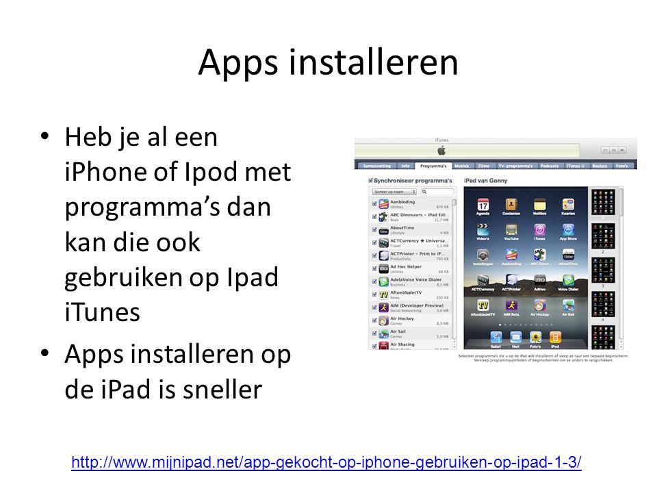 Apps installeren Heb je al een iPhone of Ipod met programma's dan kan die ook gebruiken op Ipad iTunes.