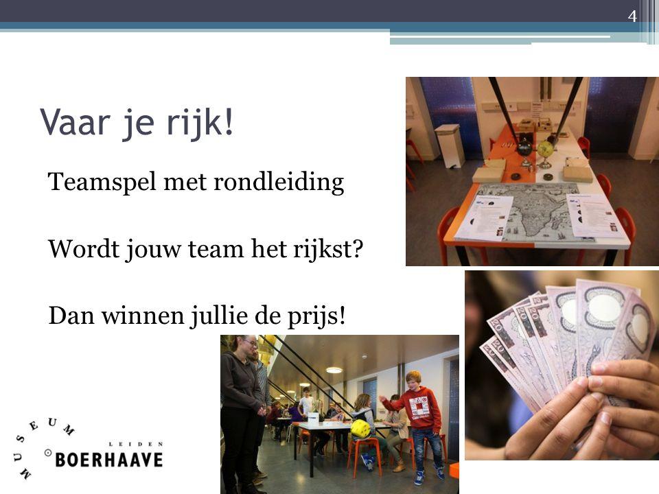 Vaar je rijk! Teamspel met rondleiding Wordt jouw team het rijkst Dan winnen jullie de prijs!