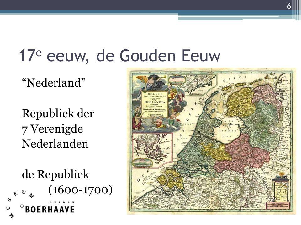 17e eeuw, de Gouden Eeuw Nederland Republiek der 7 Verenigde Nederlanden de Republiek (1600-1700)