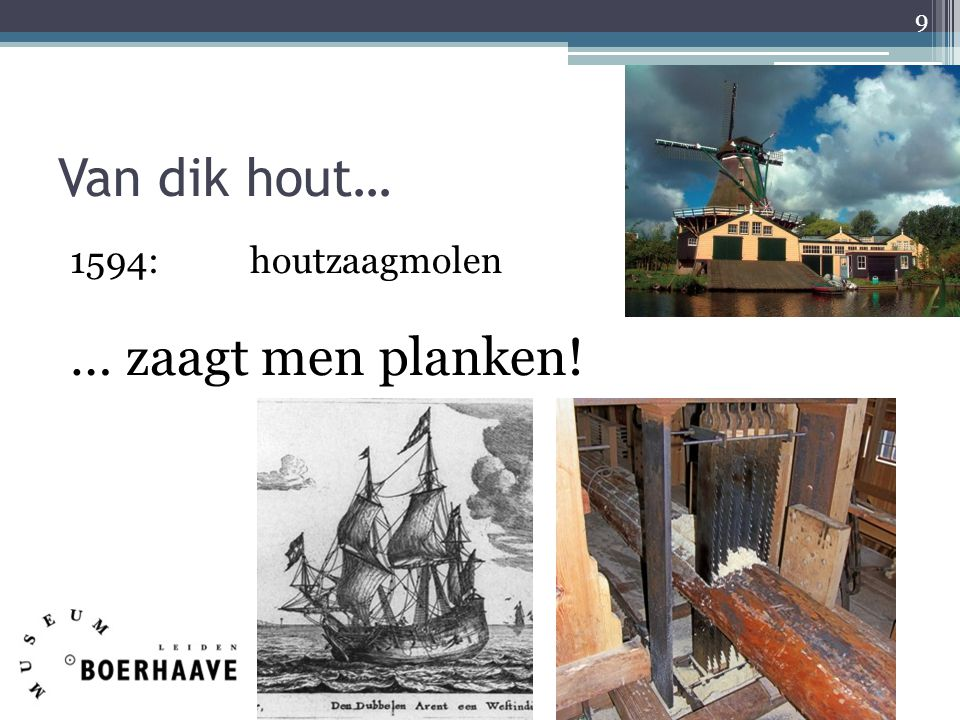 Van dik hout… 1594: houtzaagmolen … zaagt men planken!