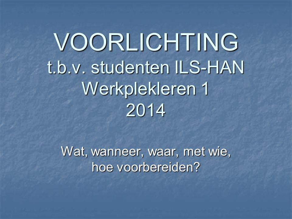 VOORLICHTING t.b.v. studenten ILS-HAN Werkplekleren 1 2014