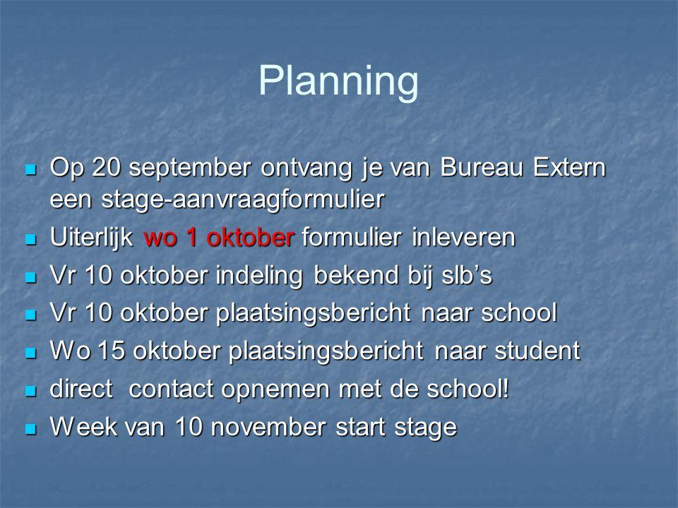 Planning Op 20 september ontvang je van Bureau Extern een stage-aanvraagformulier. Uiterlijk wo 1 oktober formulier inleveren.