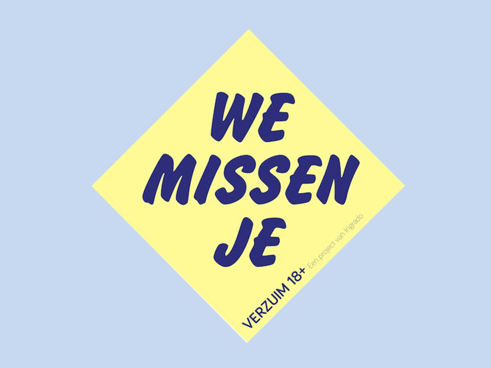 Ingradoproject Verzuim 18+; We missen je. 2014-2015