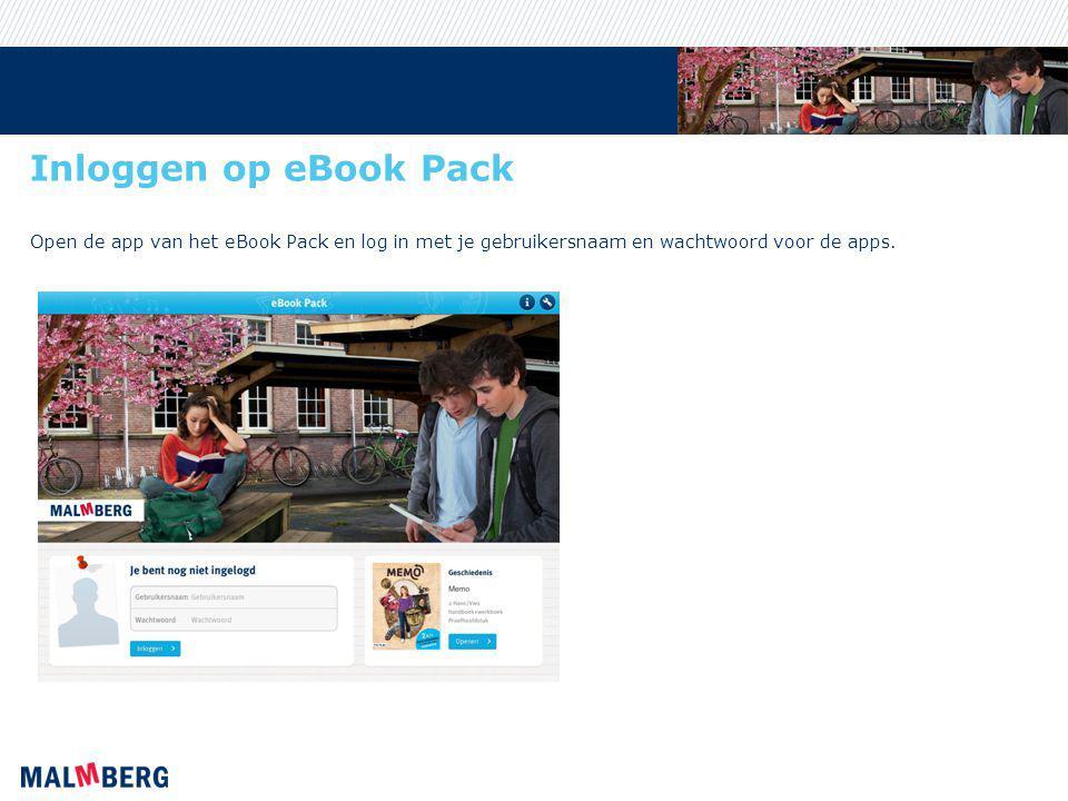 Inloggen op eBook Pack Open de app van het eBook Pack en log in met je gebruikersnaam en wachtwoord voor de apps.