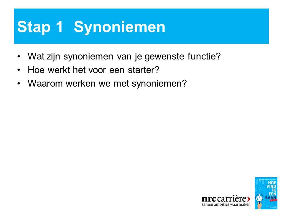 Stap 1 Synoniemen Wat zijn synoniemen van je gewenste functie