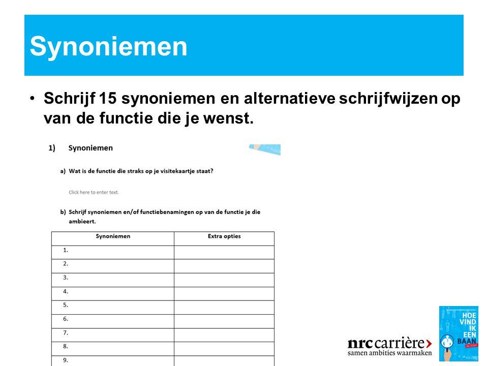 Synoniemen Schrijf 15 synoniemen en alternatieve schrijfwijzen op van de functie die je wenst.