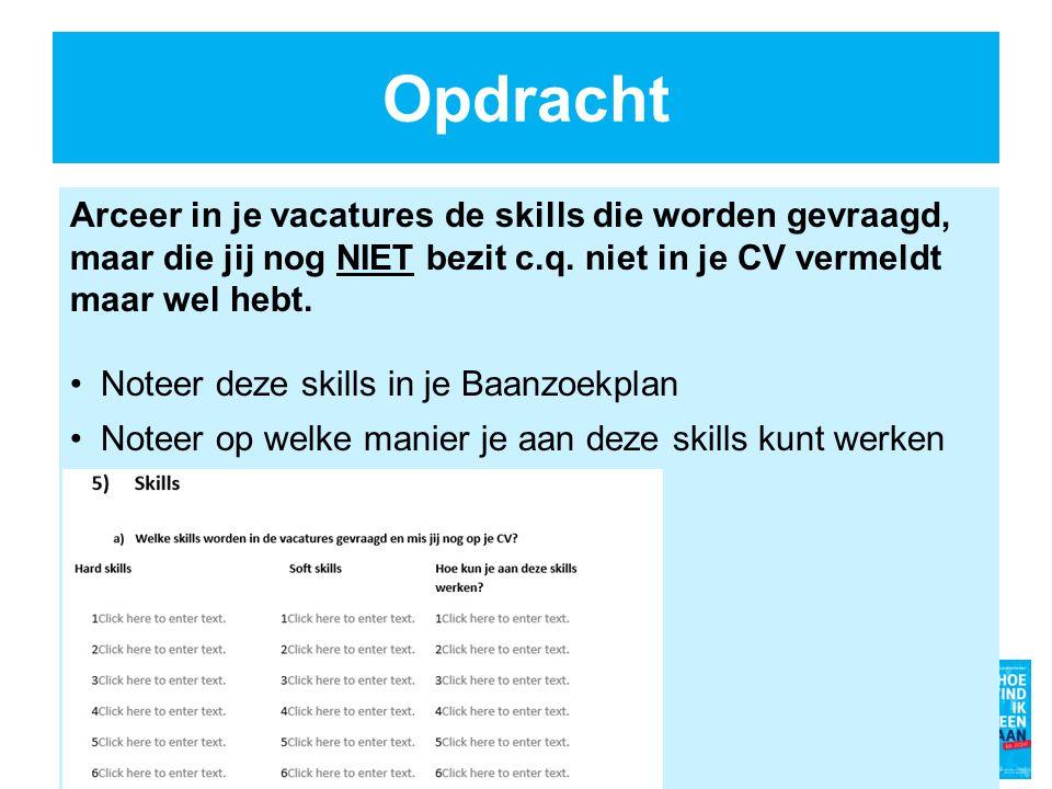 Opdracht Arceer in je vacatures de skills die worden gevraagd, maar die jij nog NIET bezit c.q. niet in je CV vermeldt maar wel hebt.