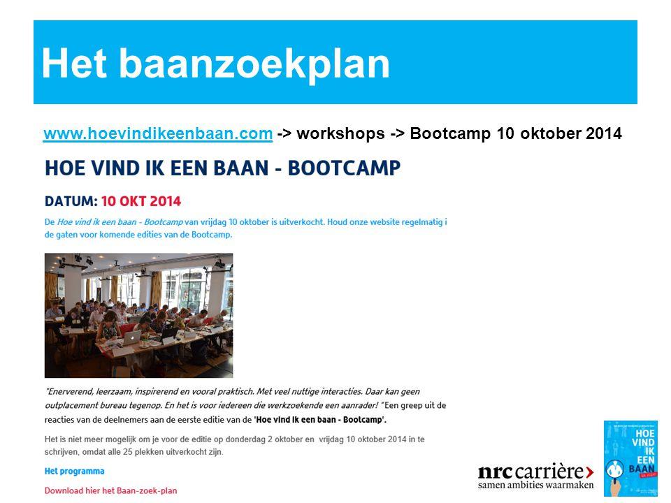Het baanzoekplan www.hoevindikeenbaan.com -> workshops -> Bootcamp 10 oktober 2014