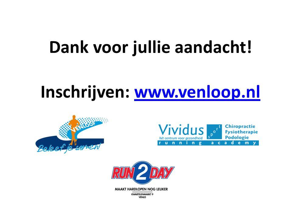 Dank voor jullie aandacht! Inschrijven: www.venloop.nl