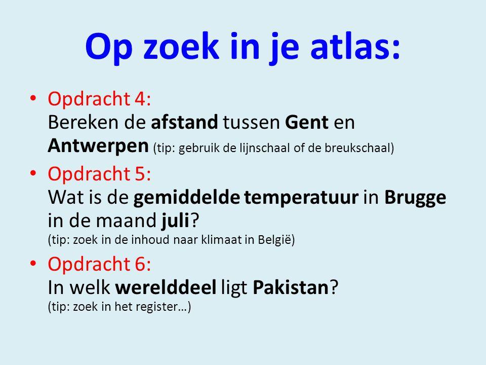 Op zoek in je atlas: Opdracht 4: Bereken de afstand tussen Gent en Antwerpen (tip: gebruik de lijnschaal of de breukschaal)