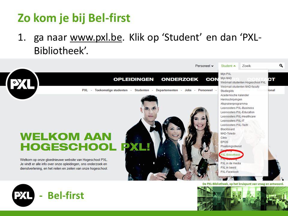 Zo kom je bij Bel-first ga naar www.pxl.be. Klik op 'Student' en dan 'PXL-Bibliotheek'.