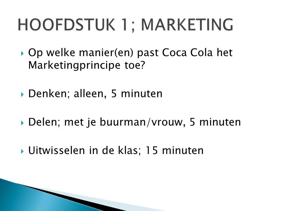 HOOFDSTUK 1; MARKETING Op welke manier(en) past Coca Cola het Marketingprincipe toe Denken; alleen, 5 minuten.