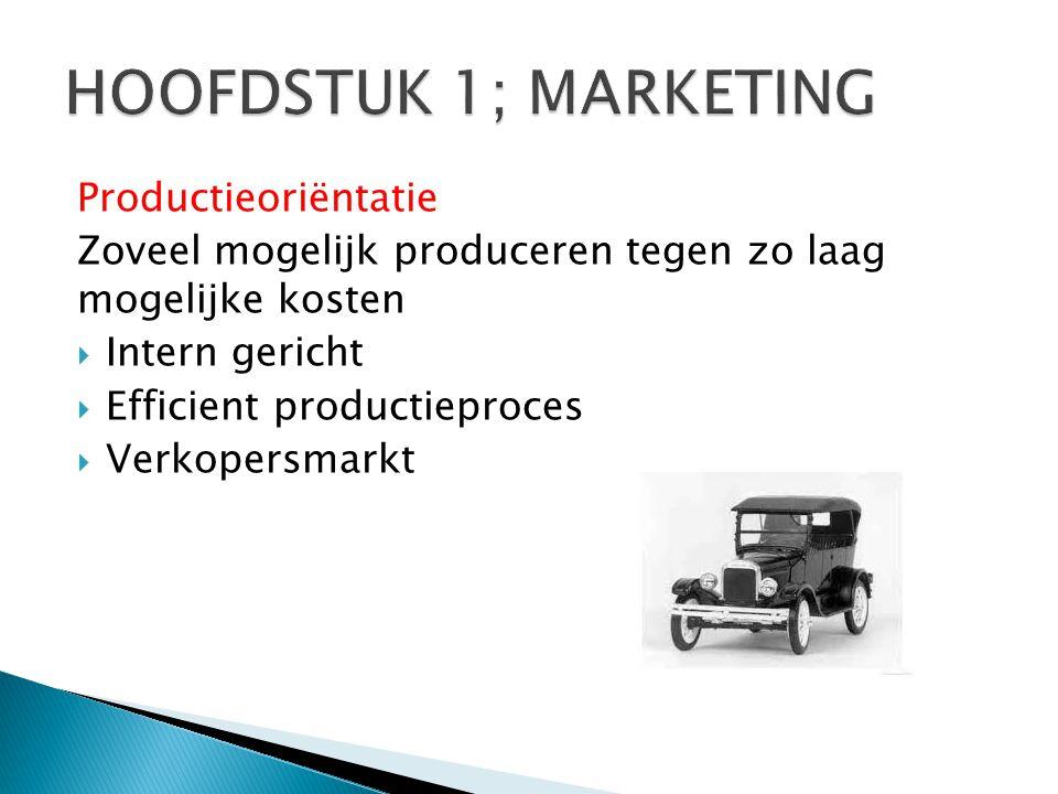 HOOFDSTUK 1; MARKETING Productieoriëntatie