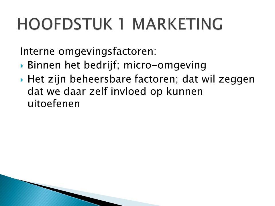 HOOFDSTUK 1 MARKETING Interne omgevingsfactoren:
