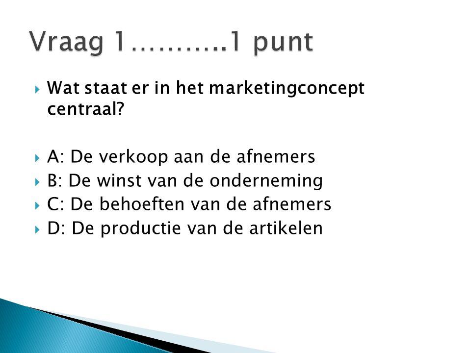 Vraag 1………..1 punt Wat staat er in het marketingconcept centraal
