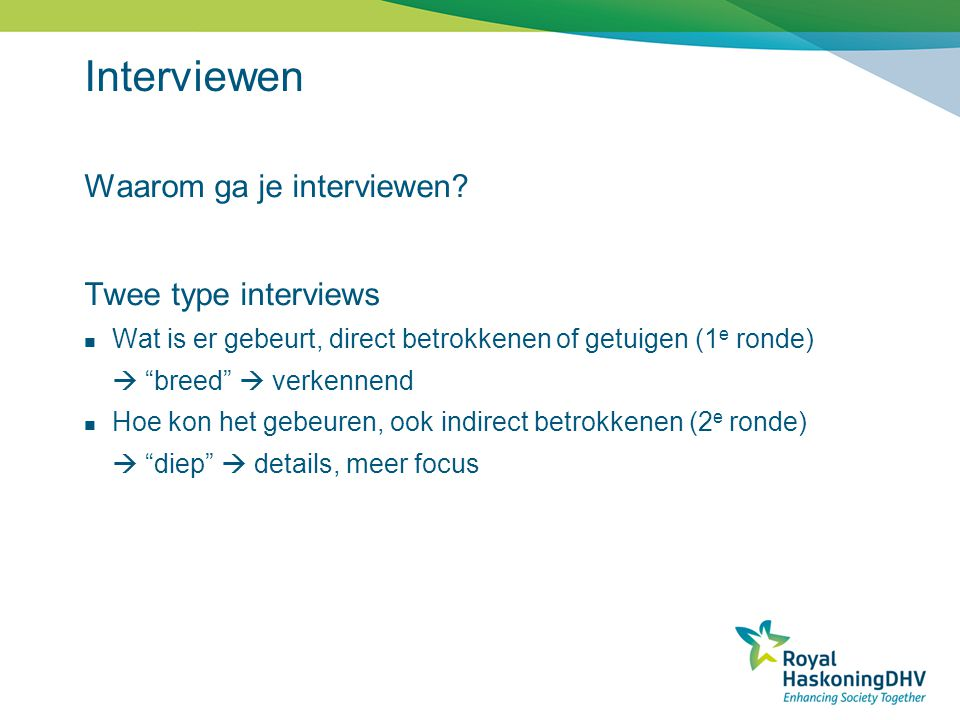 Interviewen Waarom ga je interviewen Twee type interviews