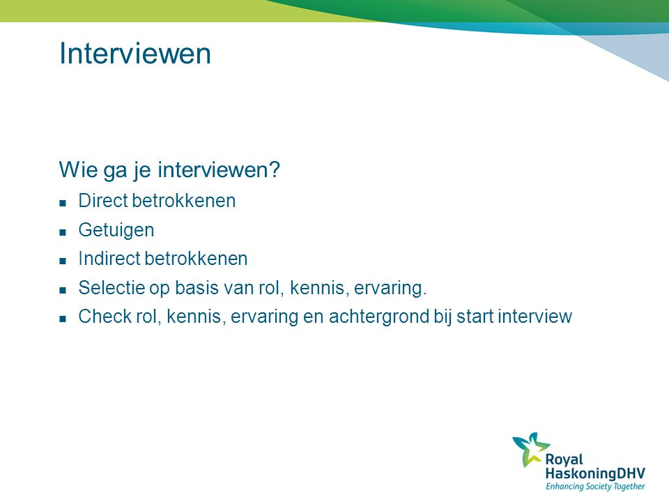 Interviewen Wie ga je interviewen Direct betrokkenen Getuigen