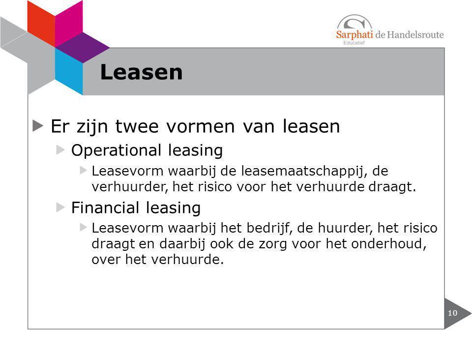 Leasen Er zijn twee vormen van leasen Operational leasing