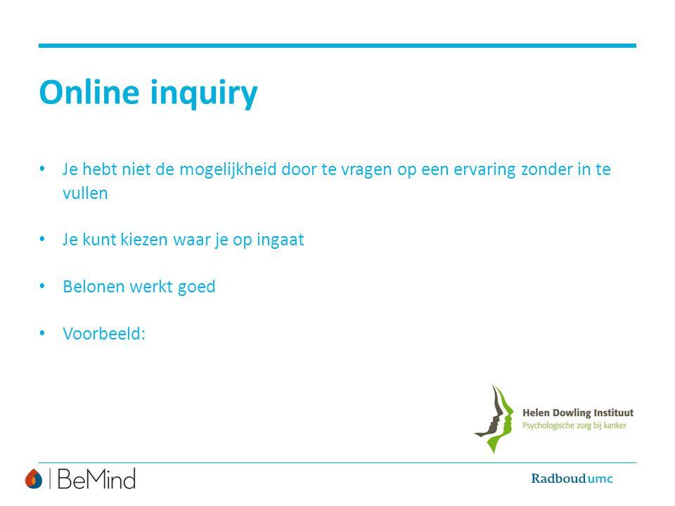 Online inquiry Je hebt niet de mogelijkheid door te vragen op een ervaring zonder in te vullen. Je kunt kiezen waar je op ingaat.