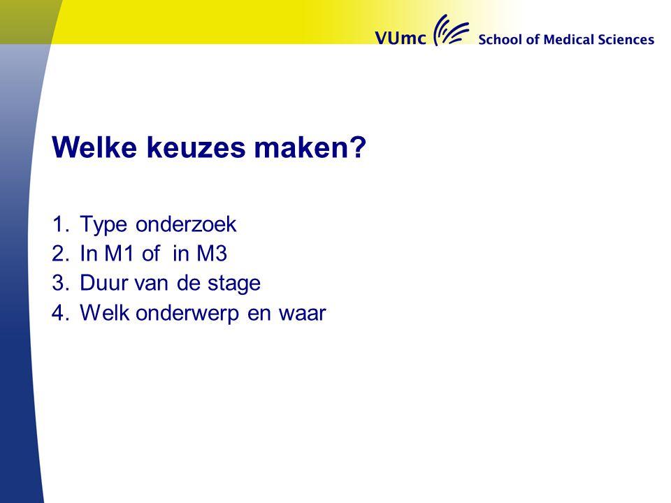 Welke keuzes maken Type onderzoek In M1 of in M3 Duur van de stage