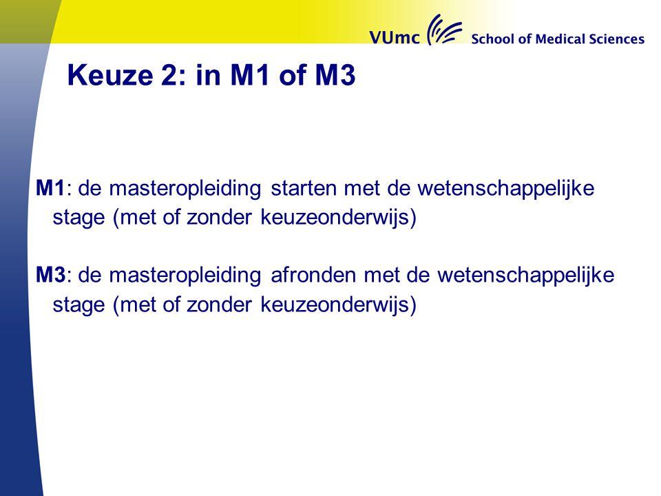 Keuze 2: in M1 of M3 M1: de masteropleiding starten met de wetenschappelijke stage (met of zonder keuzeonderwijs)