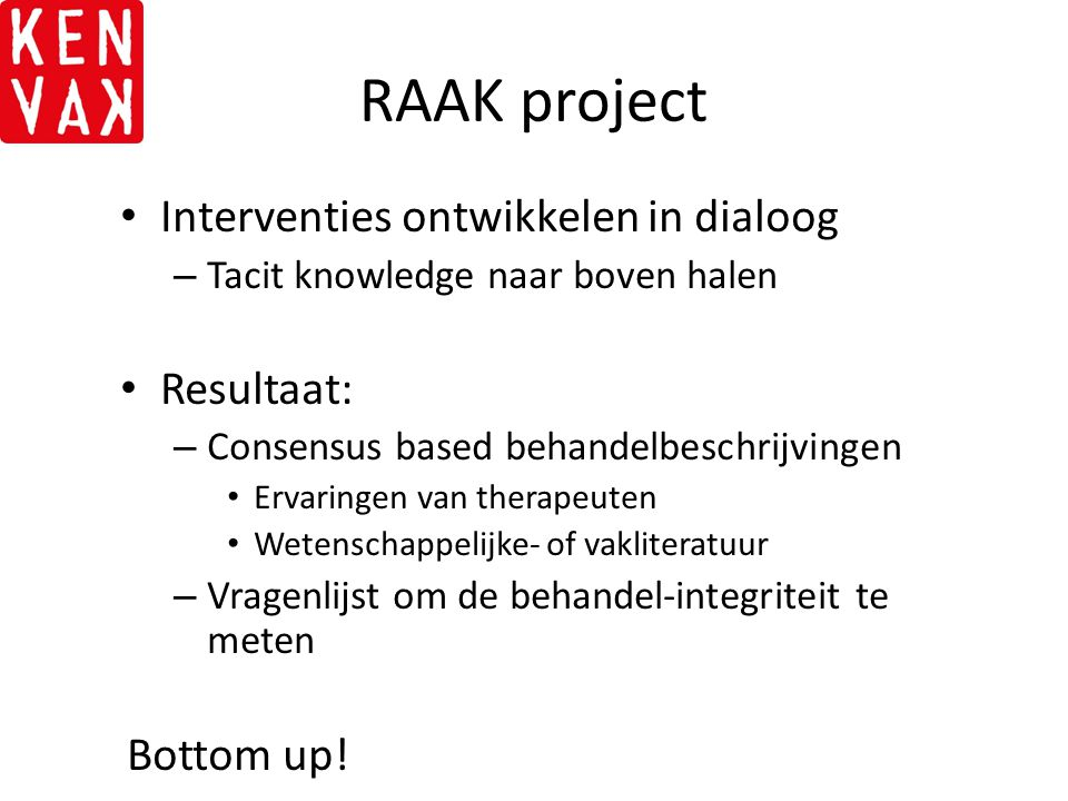 RAAK project Interventies ontwikkelen in dialoog Resultaat: Bottom up!