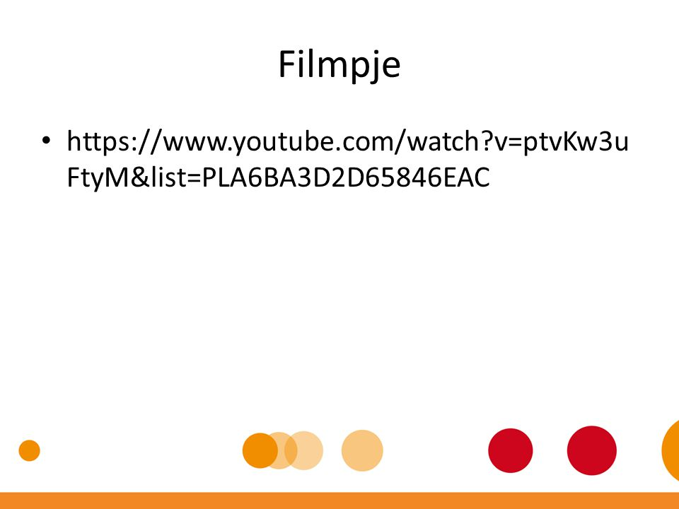 Filmpje https://www.youtube.com/watch v=ptvKw3uFtyM&list=PLA6BA3D2D65846EAC