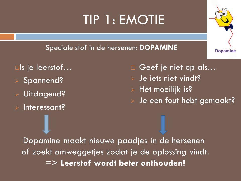 TIP 1: EMOTIE Dopamine maakt nieuwe paadjes in de hersenen