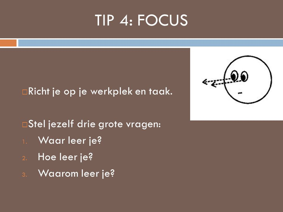 TIP 4: FOCUS Richt je op je werkplek en taak.