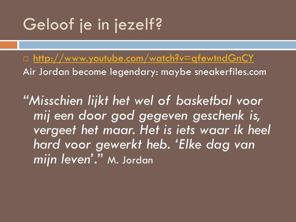 Geloof je in jezelf http://www.youtube.com/watch v=qfewtndGnCY. Air Jordan become legendary: maybe sneakerfiles.com.