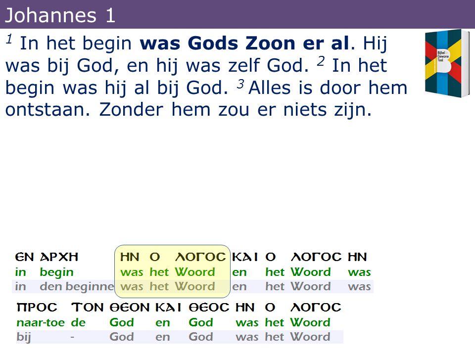 1 In het begin was Gods Zoon er al. Hij