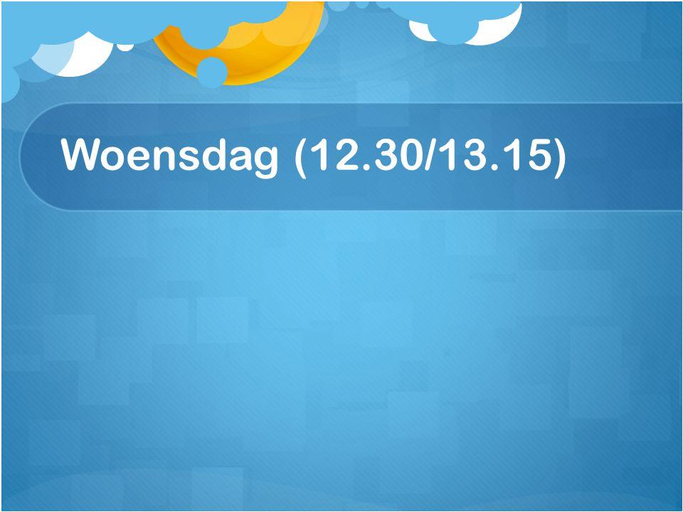 Woensdag (12.30/13.15)