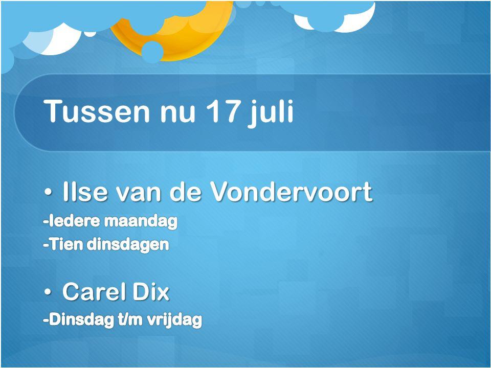 Tussen nu 17 juli Ilse van de Vondervoort Carel Dix -Iedere maandag