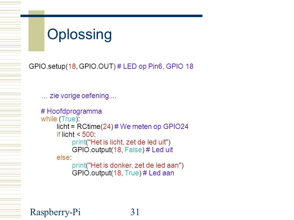 Oplossing Raspberry-Pi GPIO.setup(18, GPIO.OUT) # LED op Pin6, GPIO 18