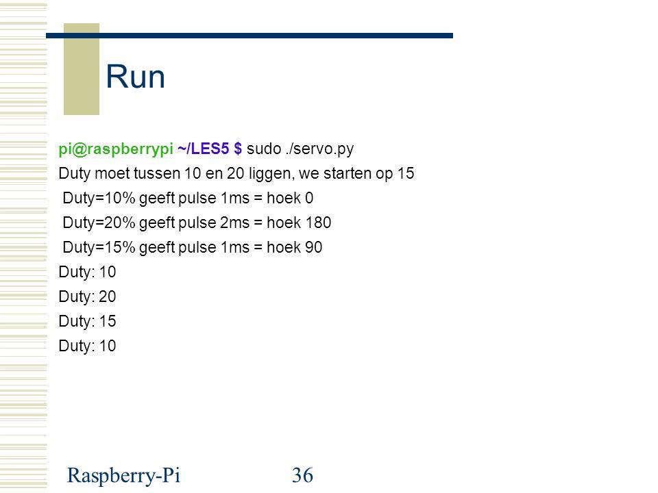 Run Raspberry-Pi pi@raspberrypi ~/LES5 $ sudo ./servo.py