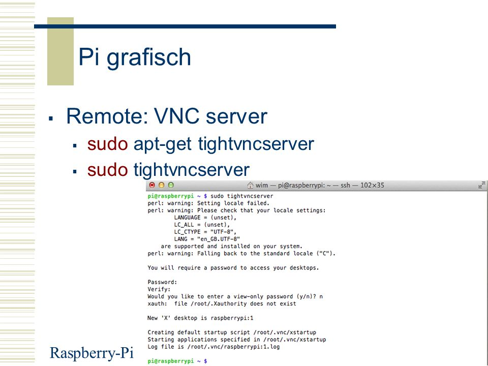 Pi grafisch Remote: VNC server sudo apt-get tightvncserver