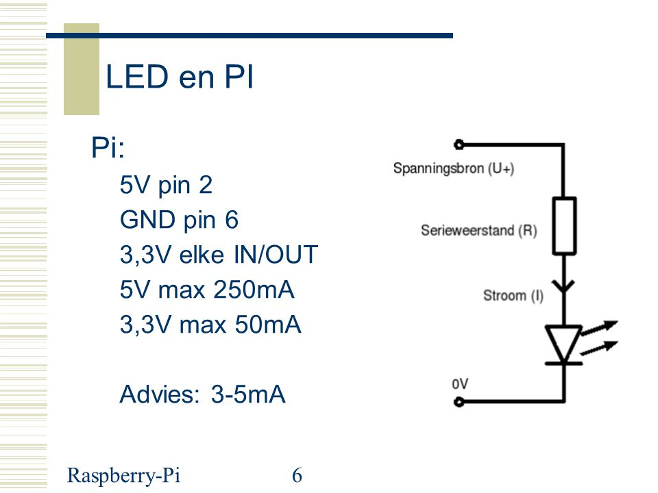 LED en PI Pi: 5V pin 2 GND pin 6 3,3V elke IN/OUT 5V max 250mA