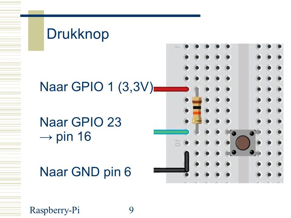 Drukknop Naar GPIO 1 (3,3V) Naar GPIO 23 → pin 16 Naar GND pin 6