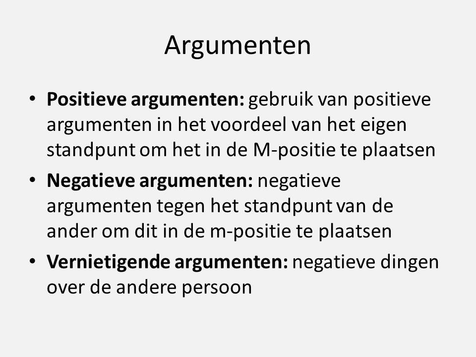 Argumenten Positieve argumenten: gebruik van positieve argumenten in het voordeel van het eigen standpunt om het in de M-positie te plaatsen.