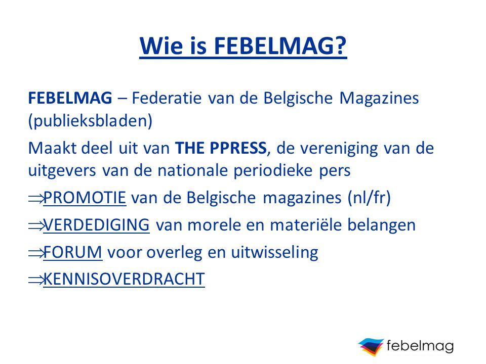 Wie is FEBELMAG FEBELMAG – Federatie van de Belgische Magazines (publieksbladen)