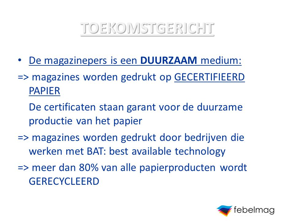 TOEKOMSTGERICHT De magazinepers is een DUURZAAM medium: